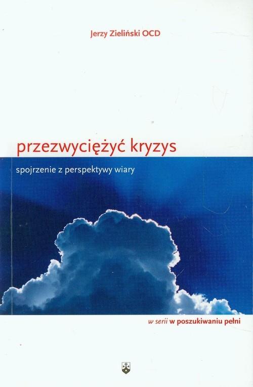 okładka Przezwyciężyć kryzys Spojrzenie z perspektywy wiary, Książka   Zieliński Jerzy