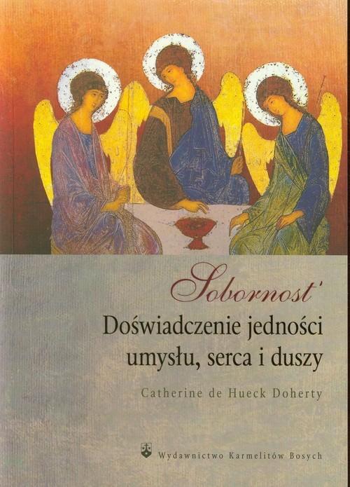 okładka Sobornost Doświadczenie jedności umysłu, serca i duszy, Książka   Catherine de Hueck Doherty