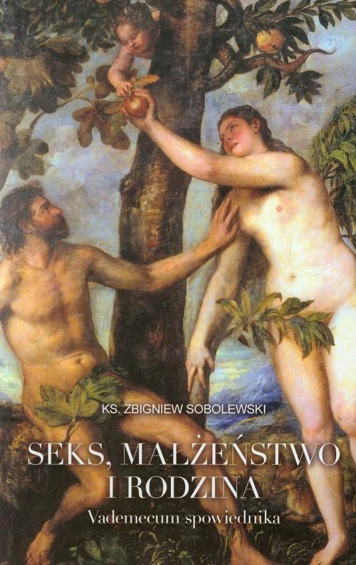 okładka Seks małżeństwo i rodzina Vademecum spowiednika, Książka | Sobolewski Zbigniew