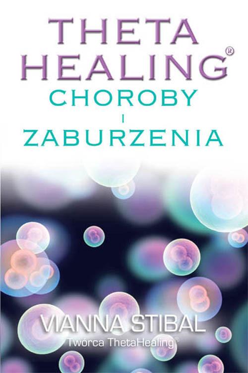okładka Theta Healing Choroby i Zaburzenia, Książka   Stibal Vianna