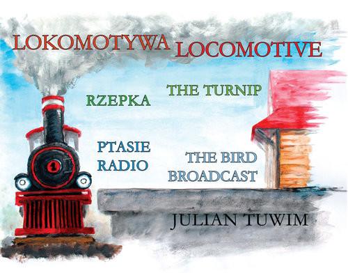 okładka Lokomotywa Locomotive, Rzepka The Turnip, Ptasie Radio The Bird Broadcast, Książka | Tuwim Julian