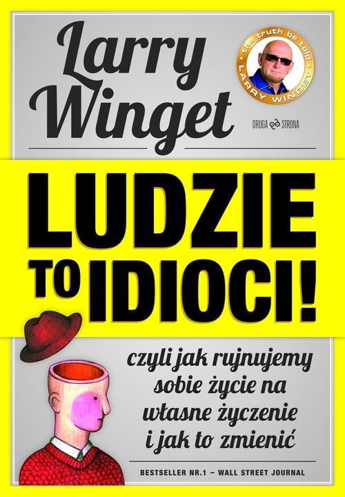 okładka Ludzie to idioci! Czyli jak rujnujemy sobie życie na własne życzenie i jak to zmienićksiążka      Winget Larry