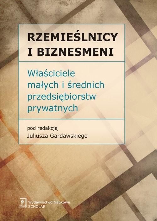 okładka Rzemieślnicy i Biznesmeni Właściciele małych i średnich przedsiębiorstw prywatnych, Książka |
