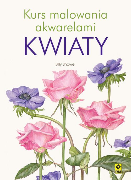 okładka Kurs malowania akwarelami Kwiaty, Książka   Showel Billy