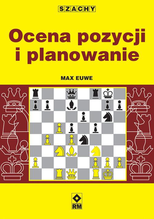 okładka Szachy Ocena pozycji i planowanieksiążka      Euwe Max