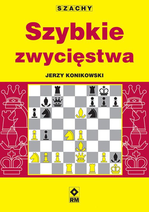 okładka Szachy Szybkie zwycięstwa, Książka   Jerzy Konikowski
