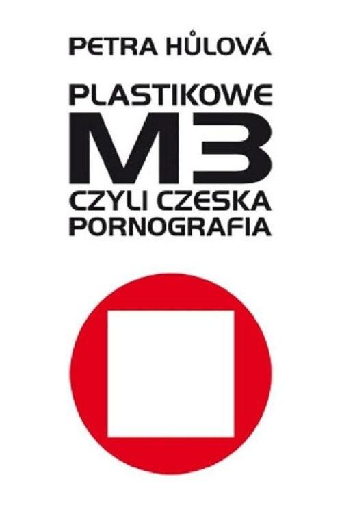 okładka Plastikowe M3 czyli czeska pornografia, Książka   Hulova Petra