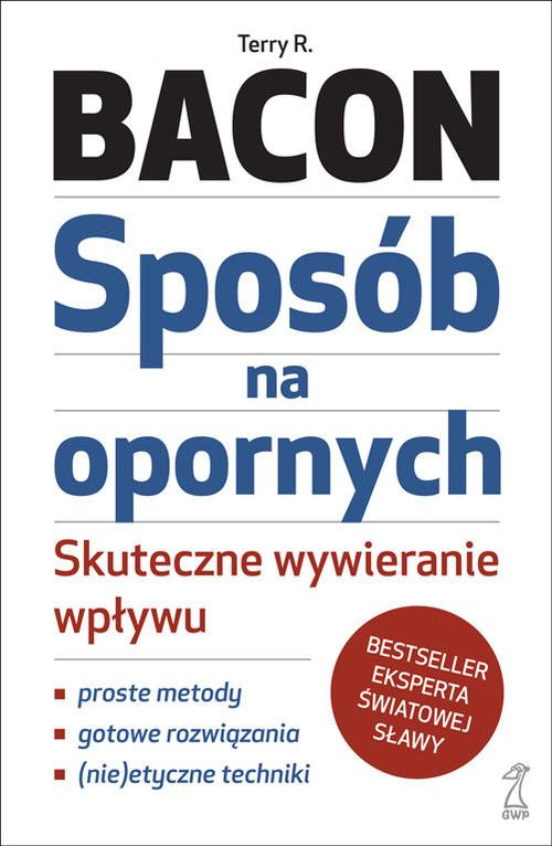 okładka Sposób na opornych Skuteczne wywieranie wpływu, Książka | Bacon Terry