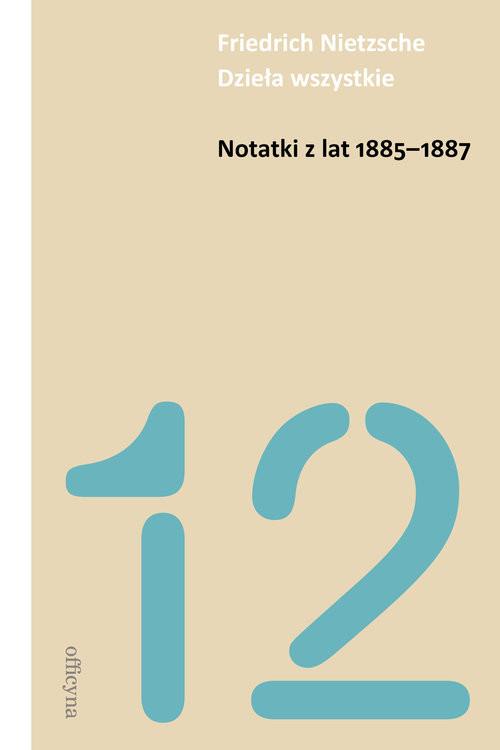 okładka Notatki z lat 1885-1887, Książka | Nietzsche Friedrich