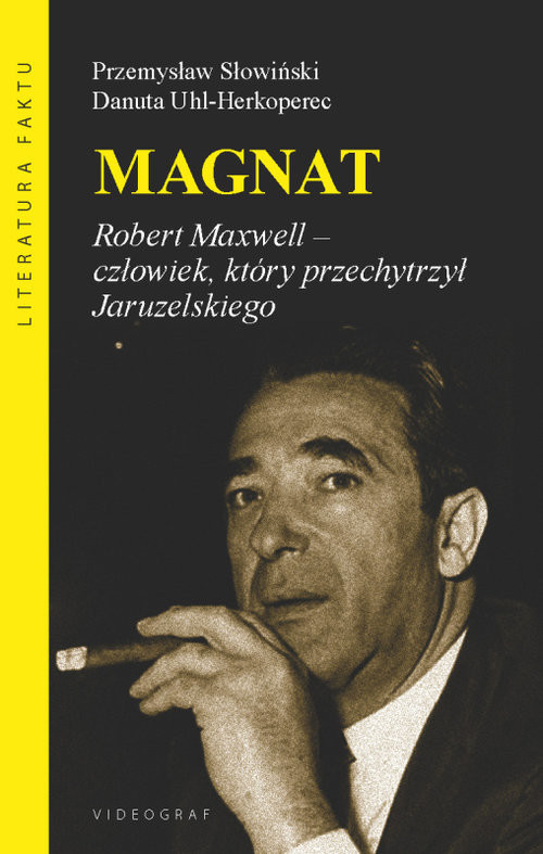 okładka Magnat Robert Maxwell - człowiek, który oszukał Jaruzelskiego, Książka | Przemysław Słowiński, Danuta Uhl-Herkoperec
