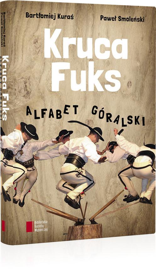 okładka Kruca fuks Alfabet góralski, Książka | Paweł Smoleński, Bartłomiej Kuraś