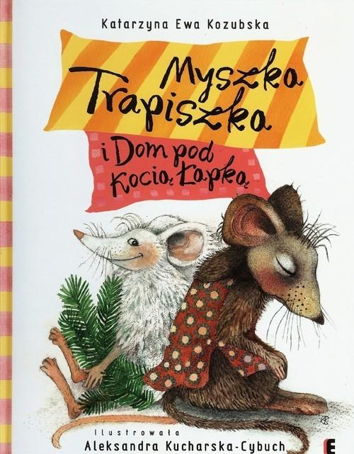 okładka Myszka Trapiszka i Dom pod Kocią Łapką, Książka | Katarzyna Ewa Kozubska
