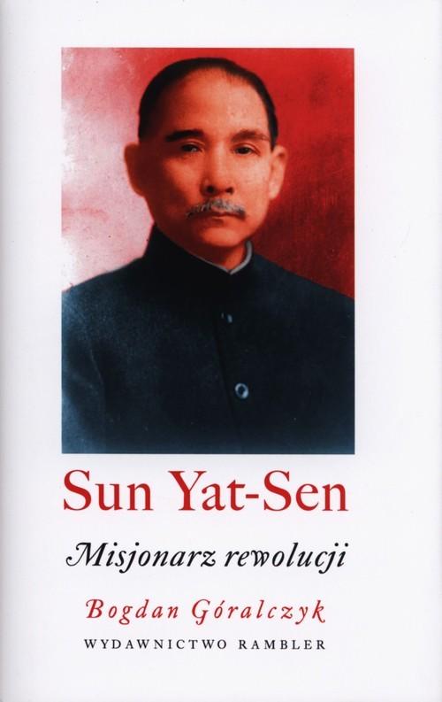 okładka Sun Yat-Sen Misjonarz rewolucji, Książka   Góralczyk Bogdan