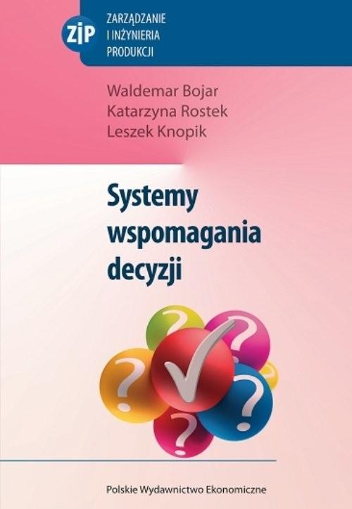 okładka Systemy wspomagania decyzji, Książka | Waldemar Bojar, Katarzyna Rostek, Lesz Knopik