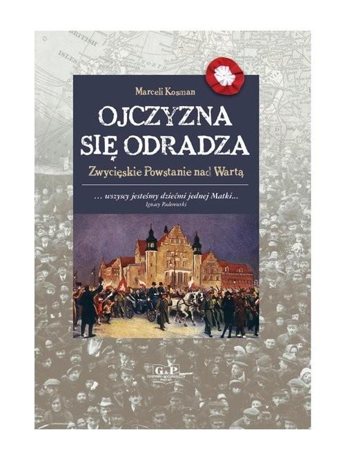 okładka Ojczyzna się odradza Zwycięskie powstanie nad Wartą, Książka | Kosman Marceli