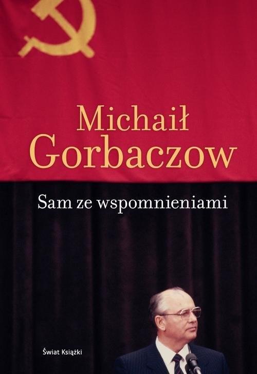 okładka Sam ze wspomnieniami, Książka | Gorbaczow Michaił
