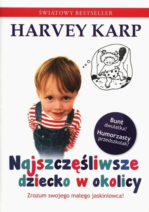 okładka Najszczęśliwsze dziecko w okolicy, Książka | Harvey Karp, Paula Spencer