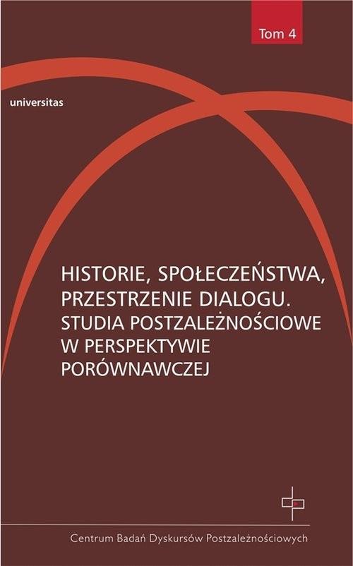 okładka Historie, społeczeństwa, przestrzenie dialogu Studia postzależnościowe w perspektywie porównawczej, Książka | Hanna  Gosk, Dorota Kołodziejczyk