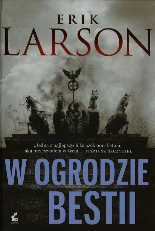 okładka W ogrodzie bestii Miłość, terror i amerykańska rodzina w Berlinie czasów Hitlera, Książka | Erik Larson