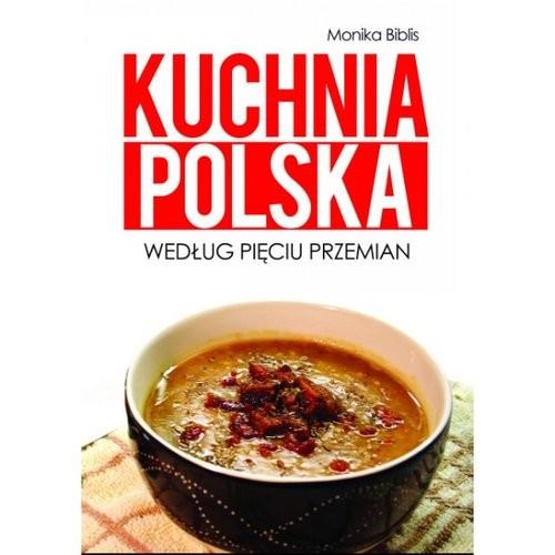 okładka Kuchnia polska według Pięciu Przemian, Książka | Biblis Monika