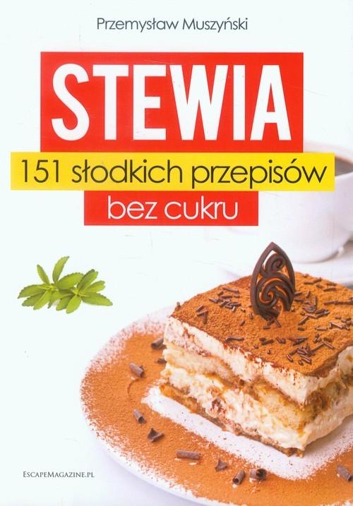okładka Stewia 151 słodkich przepisów bez cukru, Książka | Muszyński Przemysław
