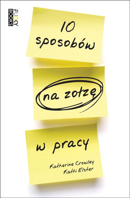okładka 10 sposobów na zołzę w pracy, Książka | K. Crowley, K. Elster