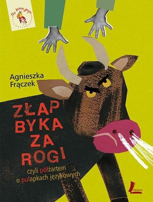 okładka Złap byka za rogi, czyli półżartem o pułapkach językowych, Książka | Frączek Agnieszka