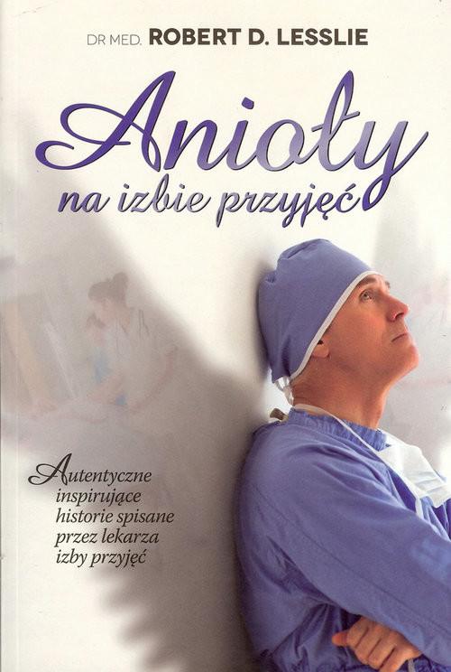 okładka Anioły na izbie przyjęć, Książka | Lesslie Robert