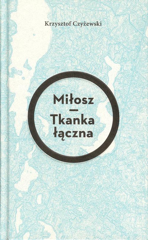 okładka Miłosz Tkanka łączna, Książka | Czyżewski Krzysztof