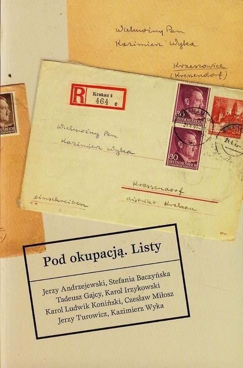 okładka Pod okupacją Listy, Książka   Jerzy Andrzejewski, Stefania Baczyńska, Gajcy