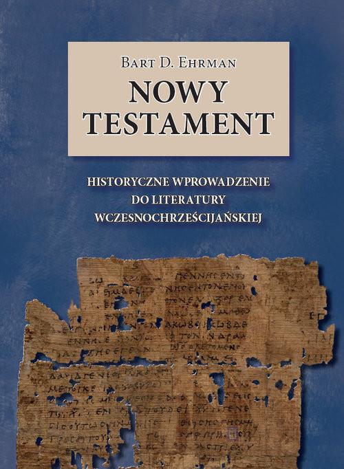 okładka Nowy Testament Historyczne wprowadzenie do literatury wczesnochrześcijańskiej, Książka   Bart D.  Ehrman