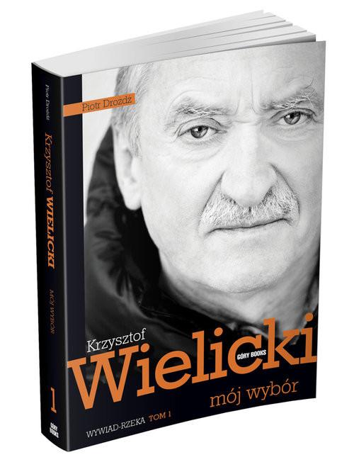 okładka Mój wybór Krzysztof Wielicki Tom 1, Książka | Dróżdż Piotr