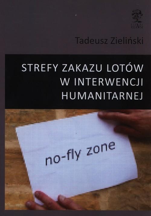 okładka Strefy zakazu lotów w interwencji humanitarnej, Książka | Zieliński Tadeusz