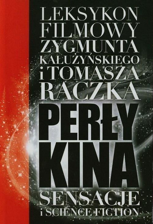 okładka Perły kina Leksykon filmowy na XXI wiek Tom 1, Książka | Tomasz Raczek, Zygmunt Kałużyński