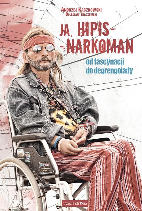 okładka Ja, hipis - narkoman Od fascynacji do degrengoladyksiążka |  | Andrzej Kaczkowski, Bolesław Traczewski