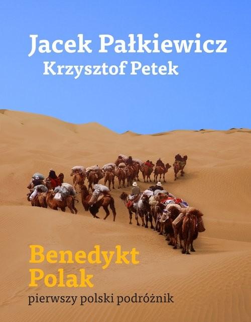 okładka Benedykt Polak pierwszy polski podróżnik, Książka | Jacek Pałkiewicz, Krzysztof Petek