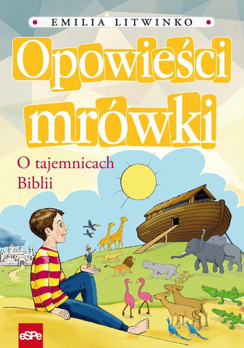 okładka Opowieści mrówki O tajemnicach Biblii, Książka | Litwinko Emilia