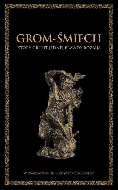 okładka Grom-śmiech, który grunt jednej prawdy rozbija, Książka |