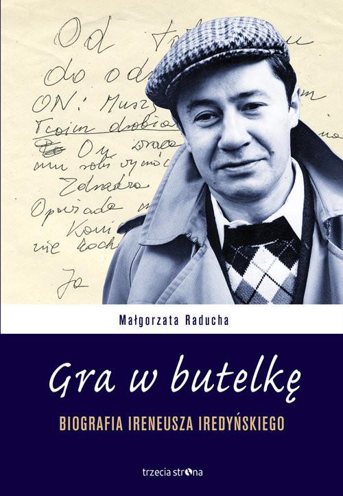 okładka Gra w butelkę Biografia Ireneusza Iredyńskiego, Książka | Raducha Małgorzata