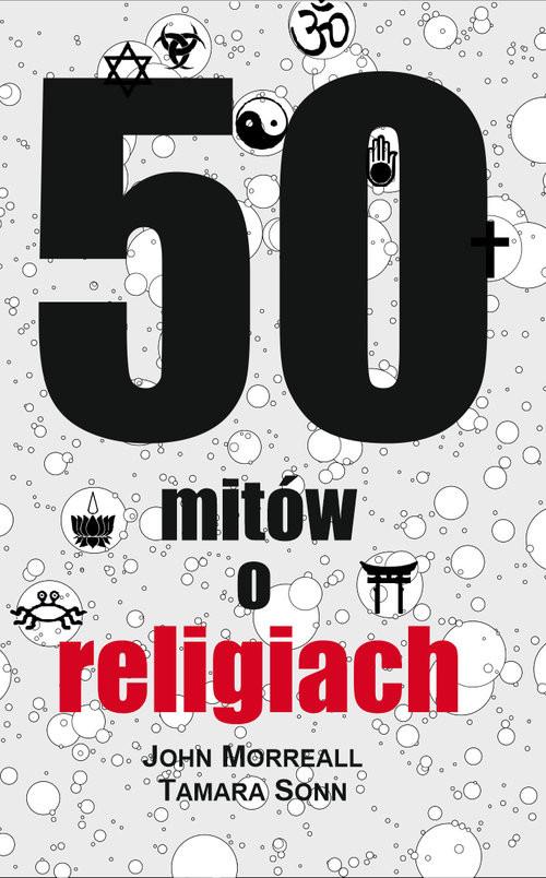 okładka 50 mitów o religiach, Książka | John  Morreall, Tamara  Sonn