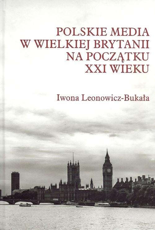 okładka Polskie media w Wielkiej Brytanii na początku XXI wieku, Książka | Leonowicz-Bukała Iwona