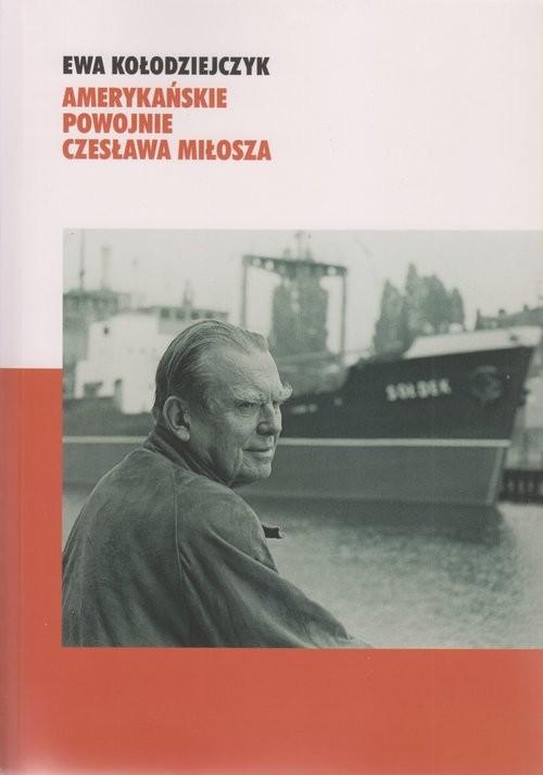 okładka Amerykańskie powojnie Czesława Miłosza, Książka | Kołodziejczyk Ewa