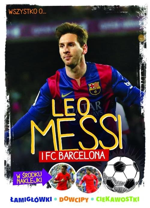 okładka Wszystko o ... Leo Messi i FC Barcelona, Książka | Yvette Żółtowska-Darska