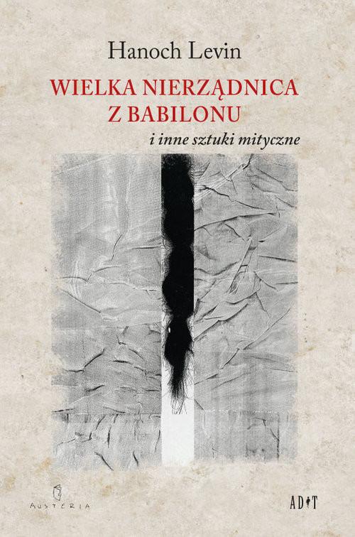 okładka Wielka nierządnica z Babilonu i inne sztuki mityczne, Książka | Hanoch Levin