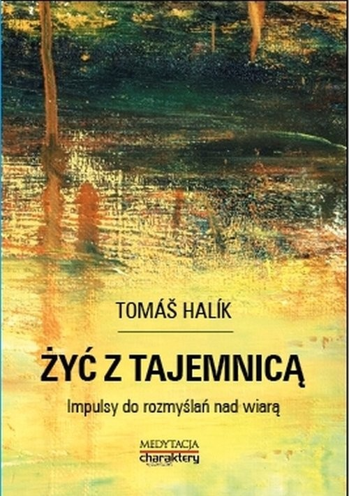 okładka Żyć z tajemnicą Impulsy do rozmyślań nad wiarą, Książka | Tomas Halik