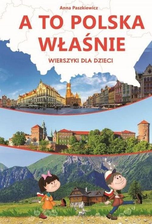 okładka A to Polska właśnie Wierszyki dla dzieci, Książka | Paszkiewicz Anna