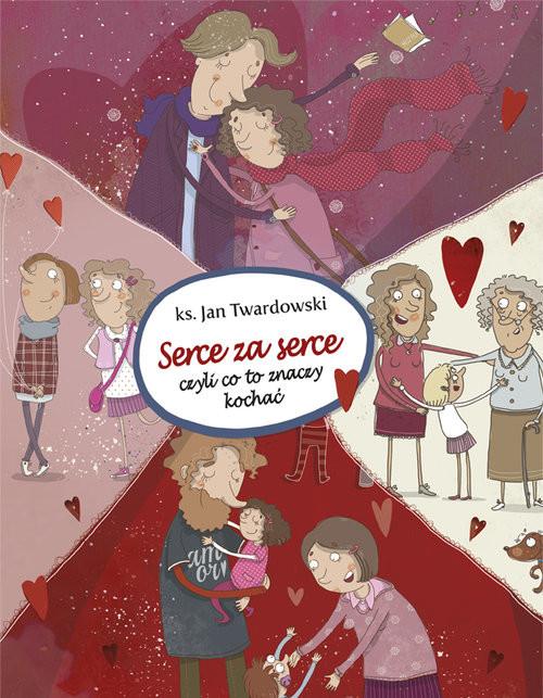 okładka Serce za serce czyli co to znaczy kochać, Książka   Jan Twardowski