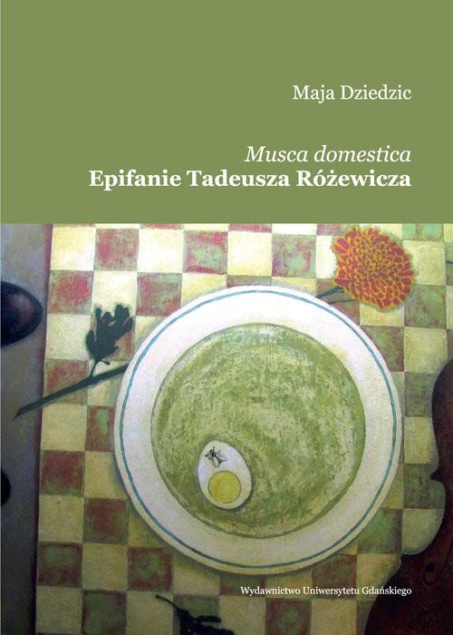 okładka Musca domestica Epifanie Tadeusza Różewicza, Książka | Dziedzic Maja