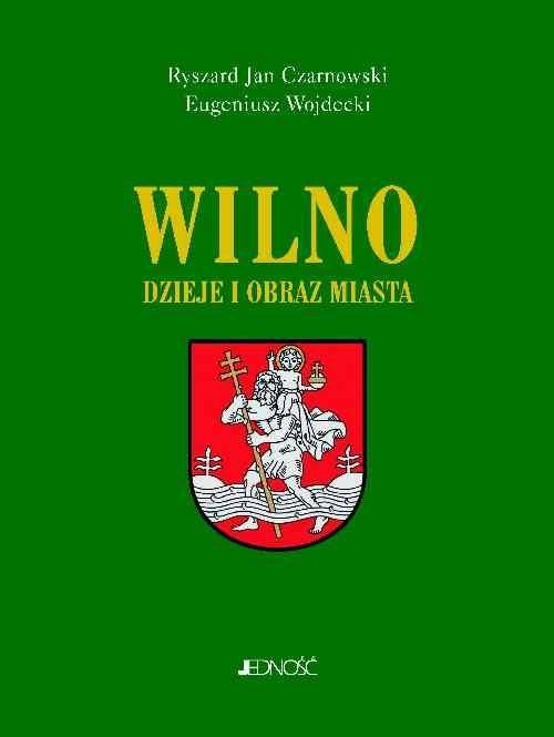 okładka Wilno Dzieje i obraz miasta, Książka | Ryszard Jan Czarnowski, Eugeniusz Wojdecki
