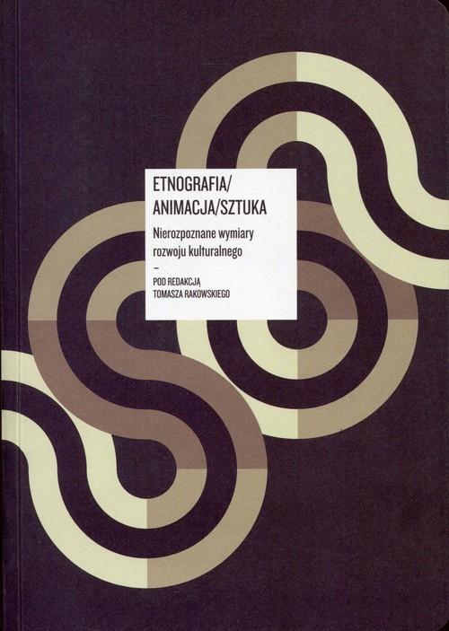 okładka Etnografia/ Animacja/ Sztuka z płytą CD Nierozpoznane wymiary rozwoju kulturalnego, Książka |
